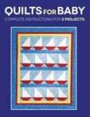 Stein, Susan, Hultgren, Sharon - Quilts for Baby: Complete Instructions for 5 Projects - 9781589238787 - V9781589238787