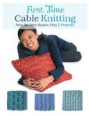 Hammett, Carri - First Time Cable Knitting: Step-by-Step Basics Plus 2 Projects - 9781589238800 - V9781589238800