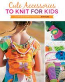 Oates, Kate - Cute Accessories to Knit for Kids: Complete instructions for 8 styles - 9781589239029 - V9781589239029