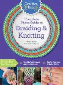 Haab, Sherri - Creative Kids Complete Photo Guide to Braiding and Knotting - 9781589239371 - V9781589239371