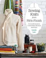 Lee, Linda - Sewing Knits from Fit to Finish: Proven Methods for Conventional Machine and Serger - 9781589239388 - V9781589239388