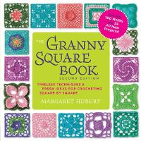 Hubert, Margaret - The Granny Square Book, Second Edition: Timeless Techniques and Fresh Ideas for Crocheting Square by Square--Now with 100 Motifs and 25 All New Projects! (Inside Out) - 9781589239487 - V9781589239487