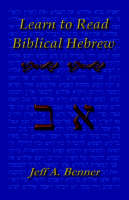 Benner, Jeff A. - Learn to Read Biblical Hebrew: A Guide To Learning The Hebrew Alphabet, Vocabulary And Sentence Structure Of The Hebrew Bible - 9781589395848 - V9781589395848