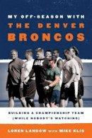 Landow, Loren - My Off-Season with the Denver Broncos - 9781589797512 - V9781589797512