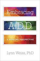 Weiss PhD, Lynn - Embracing A.D.D.: A Healing Perspective - 9781589798373 - V9781589798373