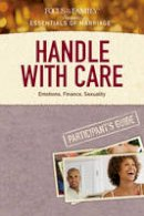 - Handle with Care Participant's Guide: Emotions, Finance, Sexuality (Essentials of Marriage) - 9781589975613 - V9781589975613