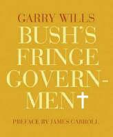 Garry Wills - Bush's Fringe Government - 9781590172100 - KTG0003516