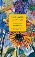 Rose, Gillian - Love's Work - 9781590173657 - V9781590173657