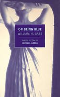 Gass, William H. - On Being Blue - 9781590177181 - V9781590177181