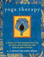 A.G. Mohan, Indra Mohan, Ganesh Mohan, Nitya Mohan - Yoga Therapy: A Guide to the Therapeutic Use of Yoga and Ayurveda for Health and Fitness - 9781590301319 - V9781590301319