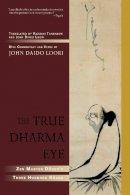 Loori, John Daido; Tanahashi, Kazuaki - The True Dharma Eye - 9781590304655 - V9781590304655