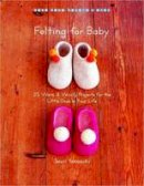Yamazaki, Saori - Felting for Baby: 25 Warm and Woolly Projects for the Little Ones in Your Life (Make Good: Crafts + Life) - 9781590307168 - V9781590307168