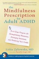 Zylowska, Lidia - The Mindfulness Prescription for Adult ADHD - 9781590308479 - V9781590308479