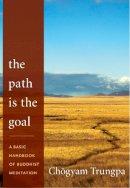 Trungpa, Chogyam - The Path is the Goal - 9781590309100 - V9781590309100