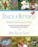 Sayre, April Pulley - Touch a Butterfly - 9781590309179 - V9781590309179
