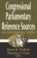 Nickels, Ilona B.; Carr, Thomas P. - Congressional Parlimentary Reference Sources - 9781590336915 - V9781590336915