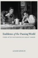 Kirsch, Adam - Emblems of the Passing World: Poems after Photographs by August Sander - 9781590517345 - V9781590517345