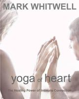 Whitwell, Mark - Yoga of Heart: The Healing Power of Intimate Connection - 9781590560686 - V9781590560686