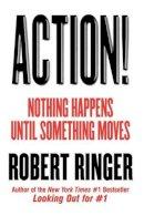 Ringer, Robert - Action!: Nothing Happens Until Something Moves - 9781590770580 - V9781590770580