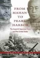 Asada, Sadao - From Mahan to Pearl Harbor: The Imperial Japanese Navy and the United States - 9781591140375 - V9781591140375