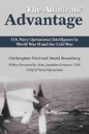 Ford, Christopher, Rosenberg, David - The Admirals' Advantage: U.S. Navy Operational Intelligence in World War II and the Cold War - 9781591142515 - V9781591142515