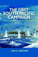 Lundstrom, John B. - The First South Pacific Campaign: Pacific Fleet Strategy December 1941 - June 1942 - 9781591144175 - V9781591144175