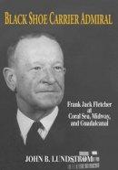 John B., Lundstrom - Black Shoe Carrier Admiral: Frank Jack Fletcher at Coral Sea, Midway, and Guadalcanal - 9781591144199 - V9781591144199