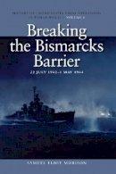 Morison, Samuel Eliot - Breaking the Bismarcks Barrier, 22 July 1942-1 May 1944: History of United States Naval Operations in World War II - 9781591145523 - KSC0000121