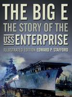 Stafford, Edward P. - The Big E: The Story of the USS Enterprise, Illustrated Edition - 9781591148029 - V9781591148029
