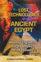 Dunn, Christopher - Lost Technologies of Ancient Egypt: Advanced Engineering in the Temples of the Pharaohs - 9781591431022 - V9781591431022