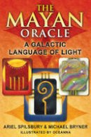Ariel Spilsbury, Michael Bryner - The Mayan Oracle: A Galactic Language of Light - 9781591431237 - V9781591431237