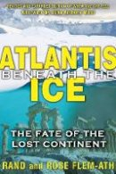 Flem-Ath, Rand, Flem-Ath, Rose - Atlantis beneath the Ice: The Fate of the Lost Continent - 9781591431374 - V9781591431374