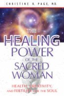 Page, Christine R. - The Healing Power of the Sacred Woman: Health, Creativity, and Fertility for the Soul - 9781591431442 - V9781591431442
