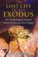 Osman, Ahmed - The Lost City of the Exodus: The Archaeological Evidence behind the Journey Out of Egypt - 9781591431893 - V9781591431893
