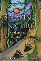 Ingerman, Sandra, Roberts, Llyn - Speaking with Nature: Awakening to the Deep Wisdom of the Earth - 9781591431909 - V9781591431909