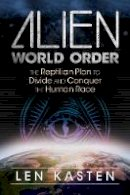 Kasten, Len - Alien World Order: The Reptilian Plan to Divide and Conquer the Human Race - 9781591432395 - V9781591432395