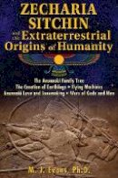 Evans Ph.D., M. J. - Zecharia Sitchin and the Extraterrestrial Origins of Humanity - 9781591432555 - V9781591432555