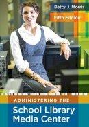 Morris, Betty J. - Administering the School Library Media Center - 9781591586890 - V9781591586890