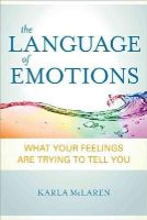 McLaren, Karla - The Language of Emotions: What Your Feelings Are Trying to Tell You - 9781591797692 - V9781591797692