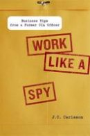 Carleson, J. C. - Work Like a Spy - 9781591843535 - V9781591843535