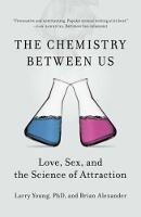 Young PhD, Larry, Alexander, Brian - The Chemistry Between Us: Love, Sex, and the Science of Attraction - 9781591846611 - V9781591846611