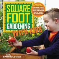 Bartholomew, Mel - Square Foot Gardening with Kids: Learn Together: - Gardening Basics - Science and Math - Water Conservation - Self-sufficiency - Healthy Eating (All New Square Foot Gardening) - 9781591865940 - V9781591865940