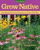 Steiner, Lynn M. - Grow Native: Bringing Natural Beauty to Your Garden - 9781591866558 - V9781591866558