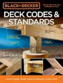 Barker, Bruce A. - Black & Decker Deck Codes & Standards: How to Design, Build, Inspect & Maintain a Safer Deck - 9781591866855 - V9781591866855