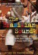 McGowan, Chris, Pessanha, Ricardo - The Brazilian Sound: Samba, Bossa Nova, and the Popular Music of Brazil - 9781592139293 - V9781592139293