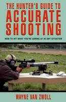 Van Zwoll, Wayne - Hunter's Guide to Accurate Shooting: How To Hit What You're Aiming At In Any Situation - 9781592284900 - V9781592284900