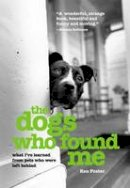 Foster, Ken - Dogs Who Found Me: What I've Learned From Pets Who Were Left Behind - 9781592287499 - KEX0261290