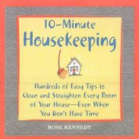 Kennedy, Rose - 10-minute Housekeeping: Hundreds of Easy Tips to Clean and Straighten Every Room of Your House - Even When You Don't Have Time - 9781592331772 - KIN0014926