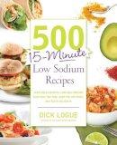 Logue, Dick - 500 15-minute Low Sodium Recipes - 9781592335015 - V9781592335015