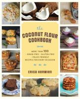 Kerwien, Erica - The Healthy Coconut Flour Cookbook: More than 100 *Grain-Free *Gluten-Free *Paleo-Friendly Recipes for Every Occasion - 9781592335466 - V9781592335466